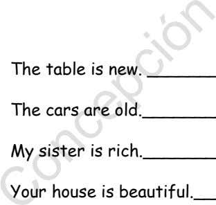 The table is The cars are old My sister is rich Your house is beautiful