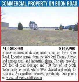 COMMERCIAL PROPERTY ON BOON ROAD M-1808358 $149,900 5 acre commercial development parcel on busy Boon