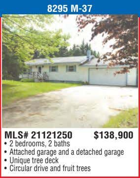8295 M-37 MLS# 21121250 $138,900 • 2 bedrooms, 2 baths • Attached garage and a