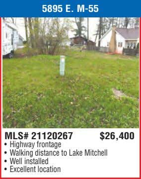 5895 E. M-55 MLS# 21120267 $26,400 • Highway frontage • Walking distance to Lake Mitchell