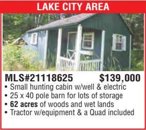 LAKE CITY AREA MLS#21118625 $139,000 • Small hunting cabin w/well & electric • 25 x