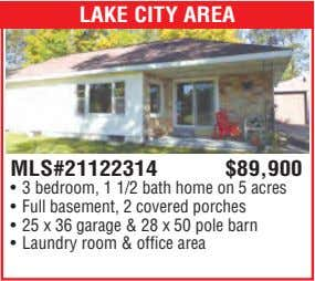 LAKE CITY AREA MLS#21122314 $89,900 • 3 bedroom, 1 1/2 bath home on 5 acres