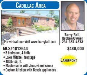 CadillaC area Barry Fall, Broker/Owner For virtual tour visit www.barryfall.com 231-357-4673 MLS#1812644 $480,000