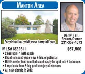 Manton area Barry Fall, Broker/Owner For virtual tour visit www.barryfall.com 231-357-4673 MLS#1822811 $67,500 •