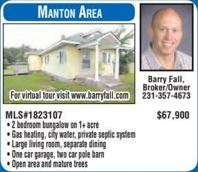 Manton area Barry Fall, Broker/Owner For virtual tour visit www.barryfall.com 231-357-4673 MLS#1823107 $67,900 •