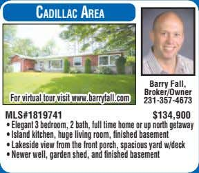 CadillaC area Barry Fall, Broker/Owner For virtual tour visit www.barryfall.com 231-357-4673 MLS#1819741 $134,900