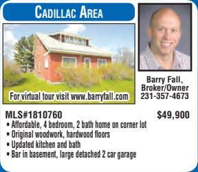 CadillaC area Barry Fall, Broker/Owner For virtual tour visit www.barryfall.com 231-357-4673 MLS#1810760 $49,900