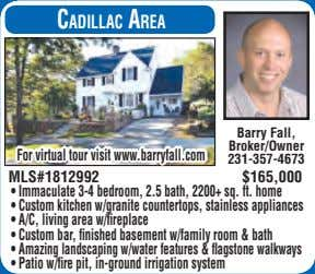 CadillaC area Barry Fall, Broker/Owner For virtual tour visit www.barryfall.com 231-357-4673 MLS#1812992 $165,000