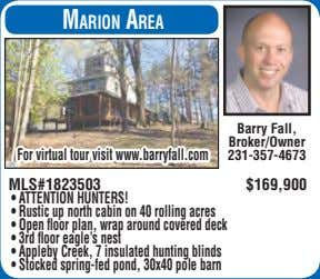Marion area Barry Fall, Broker/Owner For virtual tour visit www.barryfall.com 231-357-4673 MLS#1823503 $169,900 •
