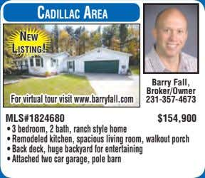 CadillaC area new listing! Barry Fall, Broker/Owner For virtual tour visit www.barryfall.com 231-357-4673