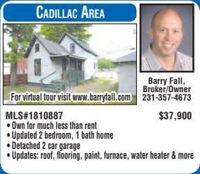 CadillaC area Barry Fall, Broker/Owner For virtual tour visit www.barryfall.com 231-357-4673 MLS#1810887 $37,900