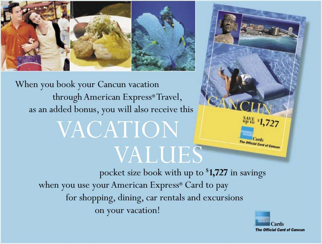When you book your Cancun vacation through American Express ® Travel, as an added bonus,