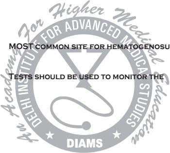 MOST common site for hematogenosu Tests should be used to monitor the