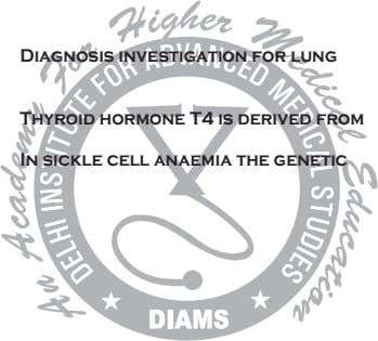 Diagnosis investigation for lung Thyroid hormone T4 is derived from In sickle cell anaemia the