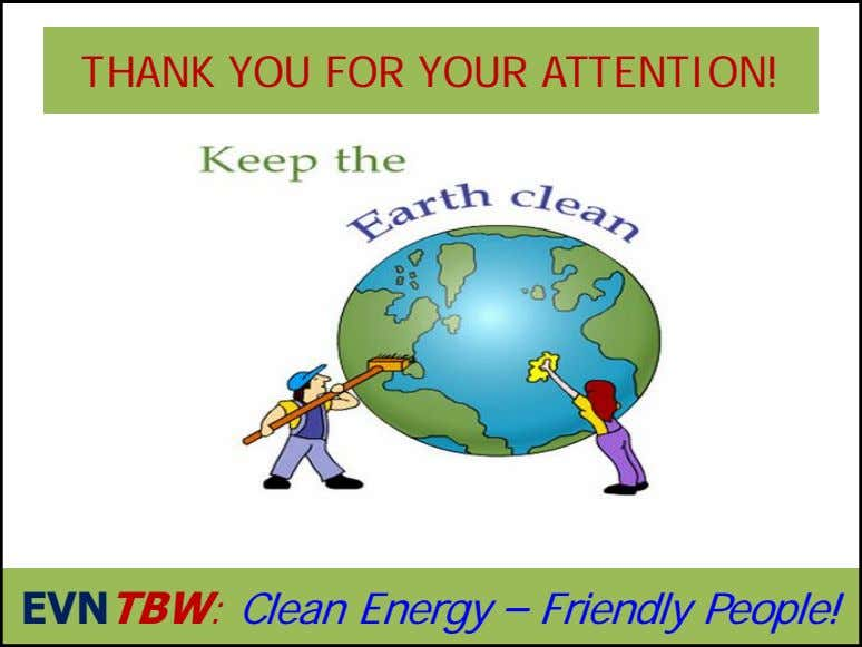 THANK YOU FOR YOUR ATTENTION! EVN TBW: Clean Energy – Friendly People! 25