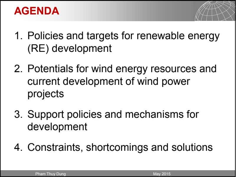 AGENDA 1. Policies and targets for renewable energy (RE) development 2. Potentials for wind energy