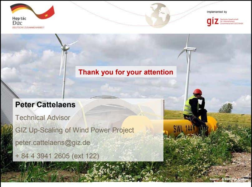 Implemented by Thank you for your attention Peter Cattelaens Technical Advisor GIZ Up-Scaling of Wind
