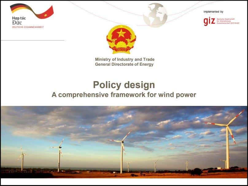 Implemented by Ministry of Industry and Trade General Directorate of Energy Policy design A comprehensive