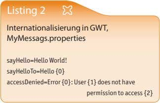 Listing 2 Internationalisierung in GWT, MyMessags.properties sayHello=Hello World! sayHelloTo=Hello {0}