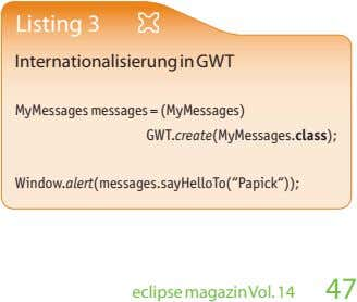 Listing 3 Internationalisierung in GWT MyMessages messages = (MyMessages) GWT. create (MyMessages.class ); Window.