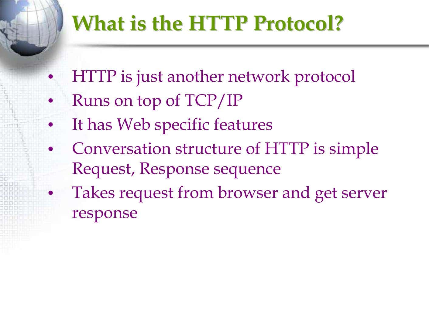 WhatWhat isis thethe HTTPHTTP Protocol?Protocol? • HTTP is just another network protocol • Runs on
