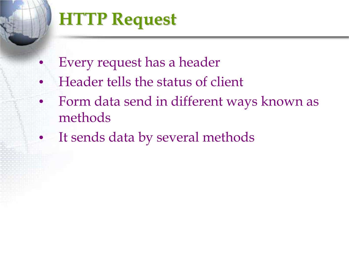 HTTPHTTP RequestRequest • Every request has a header • Header tells the status of client