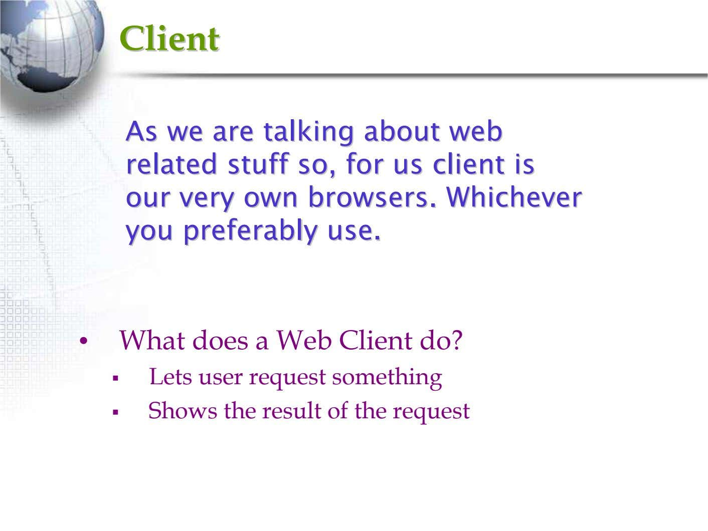 ClientClient AsAs wewe areare talkingtalking aboutabout webweb relatedrelated stuffstuff so,so, forfor usus clientclient