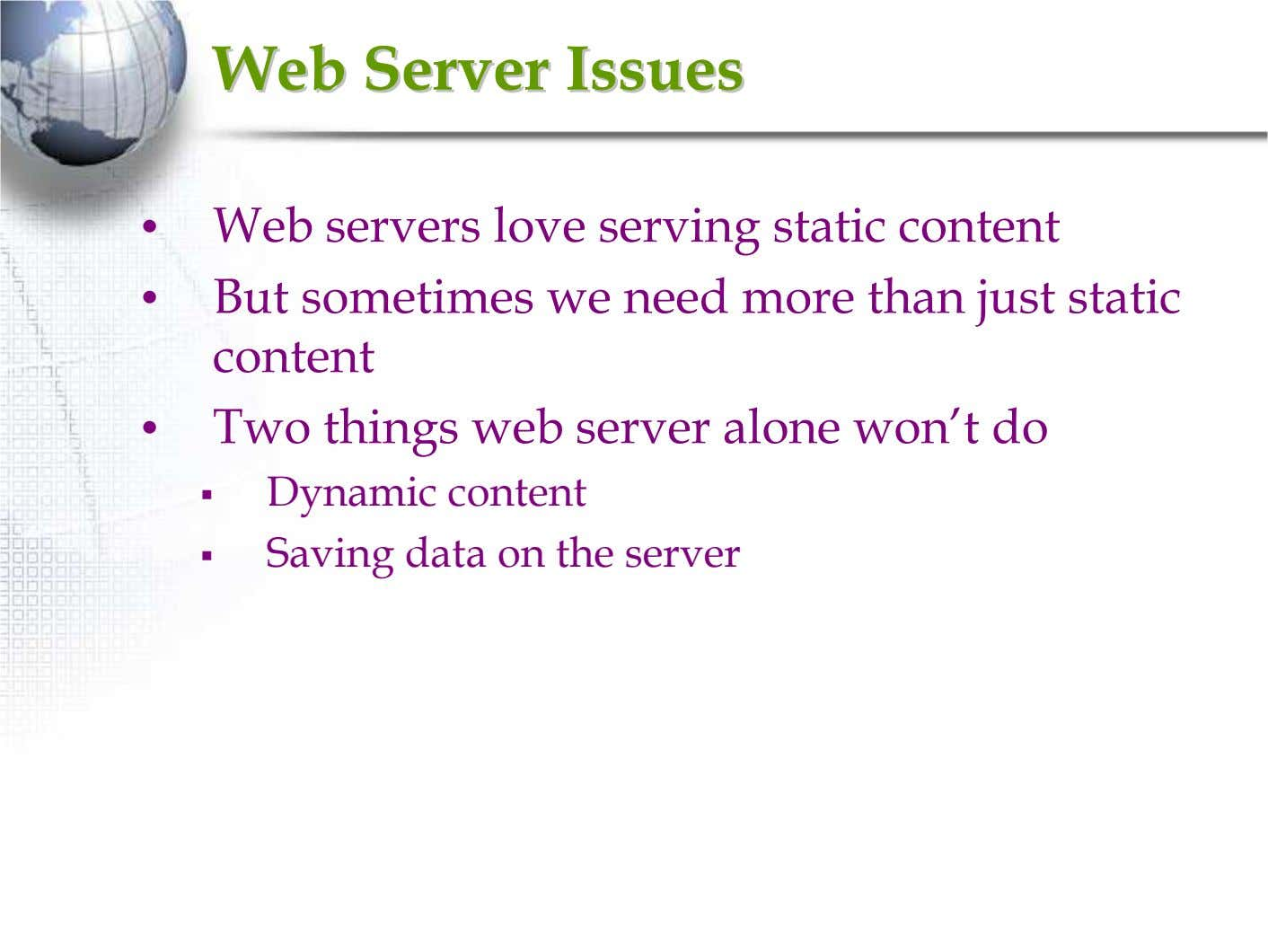 WebWeb ServerServer IssuesIssues • Web servers love serving static content • But sometimes we need