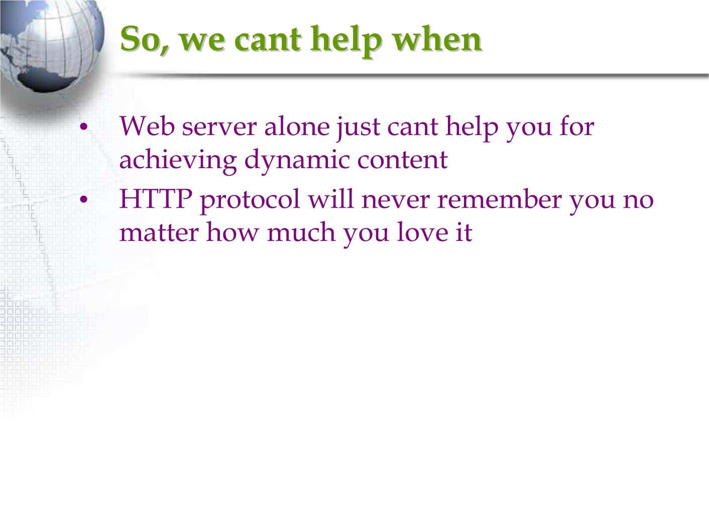 So,So, wewe cantcant helphelp whenwhen • Web server alone just cant help you for achieving