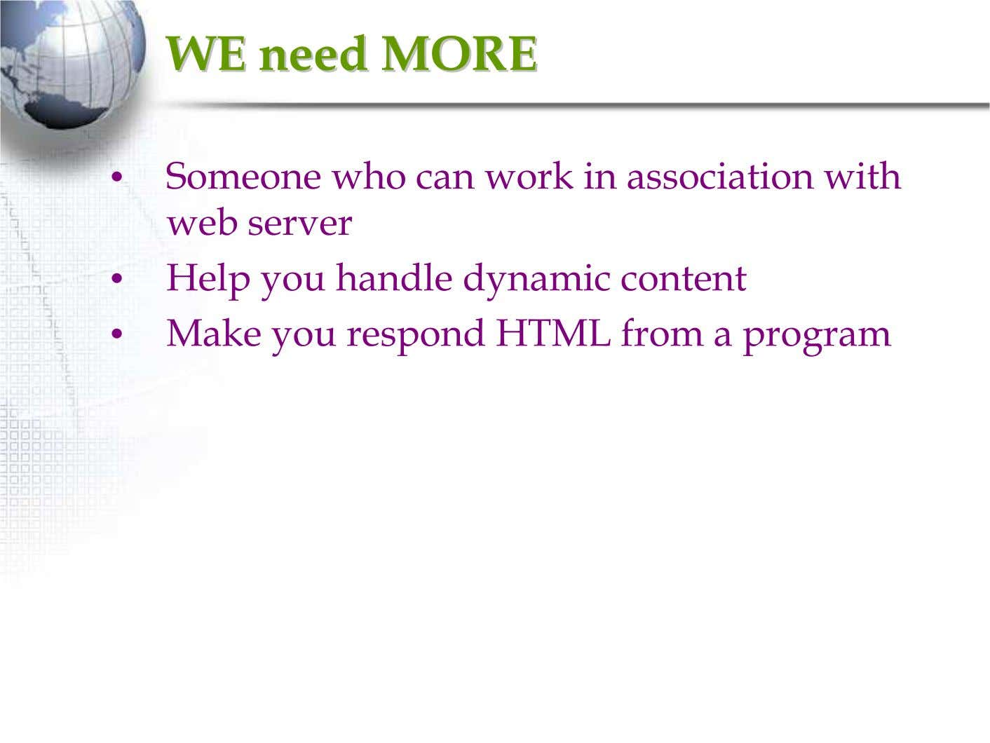 WEWE needneed MOREMORE • Someone who can work in association with web server • Help