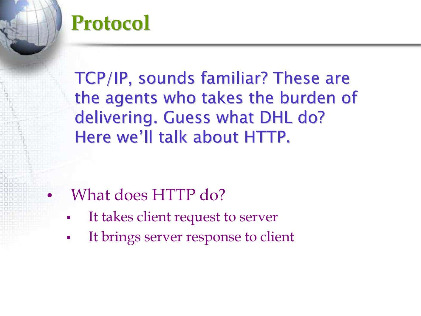 ProtocolProtocol TCP/IP,TCP/IP, soundssounds familiar?familiar? TheseThese areare thethe agentsagents whowho takestakes