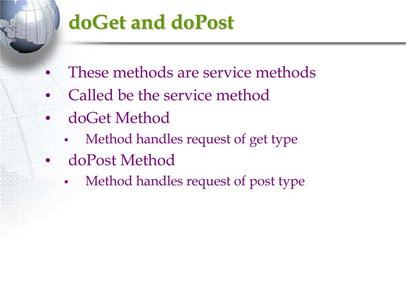 doGetdoGet andand doPostdoPost • These methods are service methods • Called be the service method