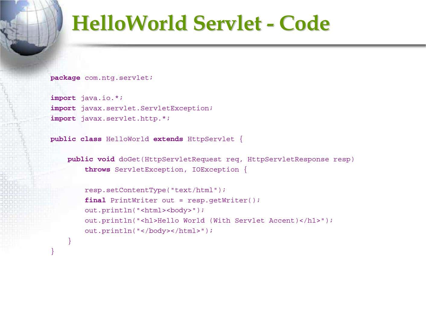 HelloWorldHelloWorld ServletServlet -- CodeCode package com.ntg.servlet; import java.io.*; import