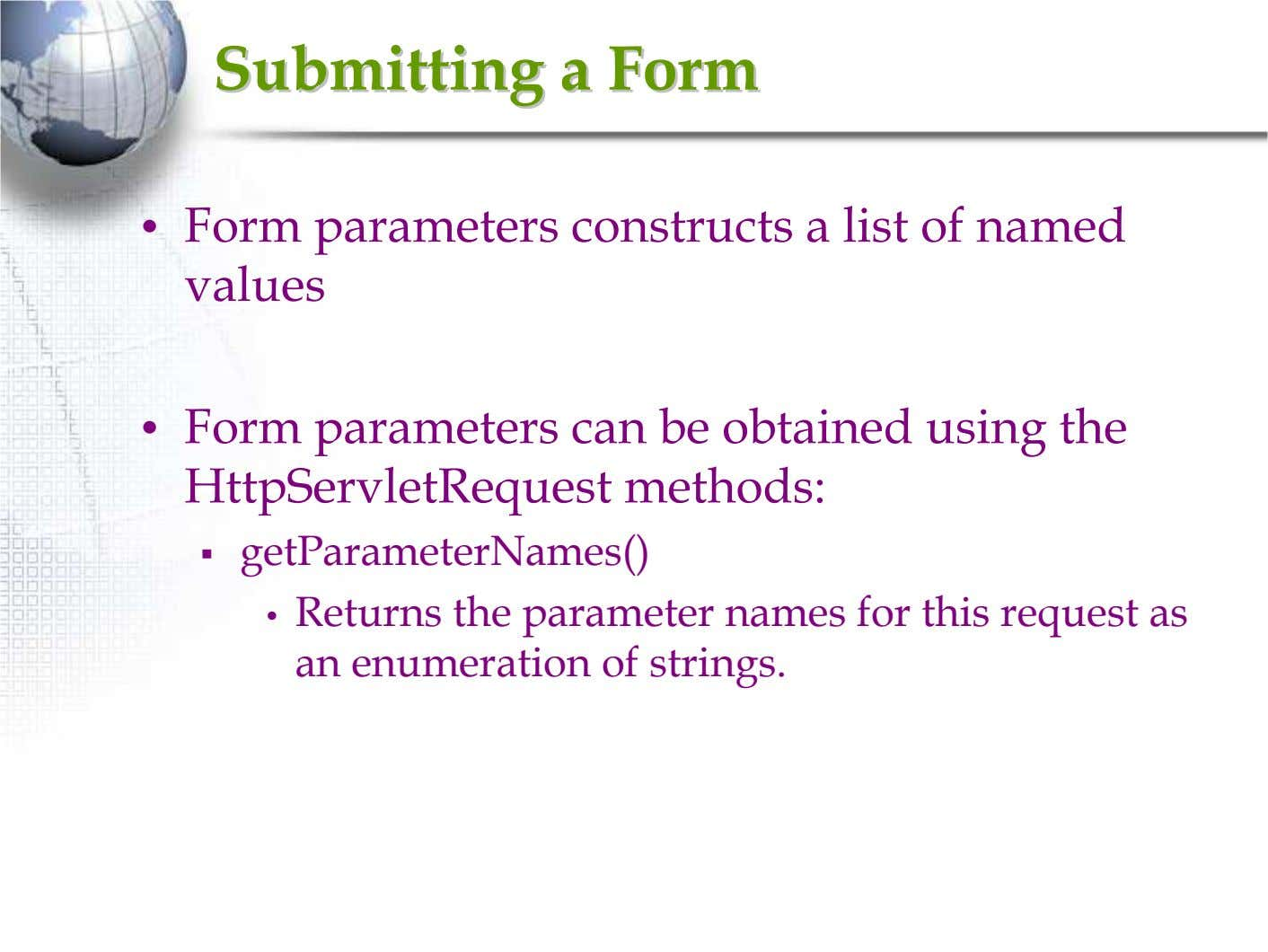 SubmittingSubmitting aa FormForm • Form parameters constructs a list of named values • Form parameters