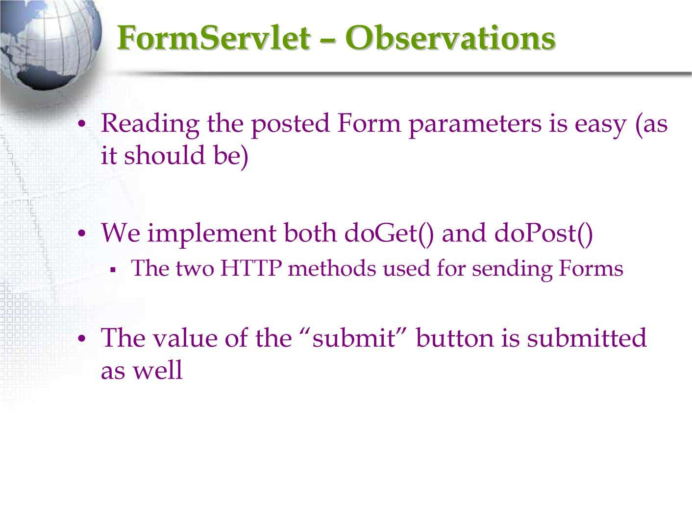FormServletFormServlet –– ObservationsObservations • Reading the posted Form parameters is easy (as it should be)