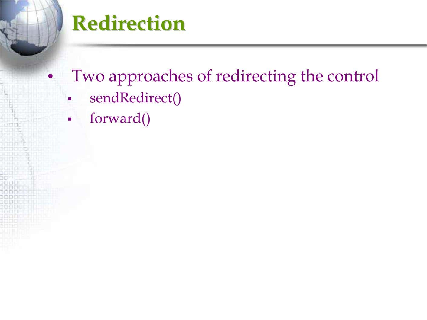 RedirectionRedirection • Two approaches of redirecting the control sendRedirect() forward()