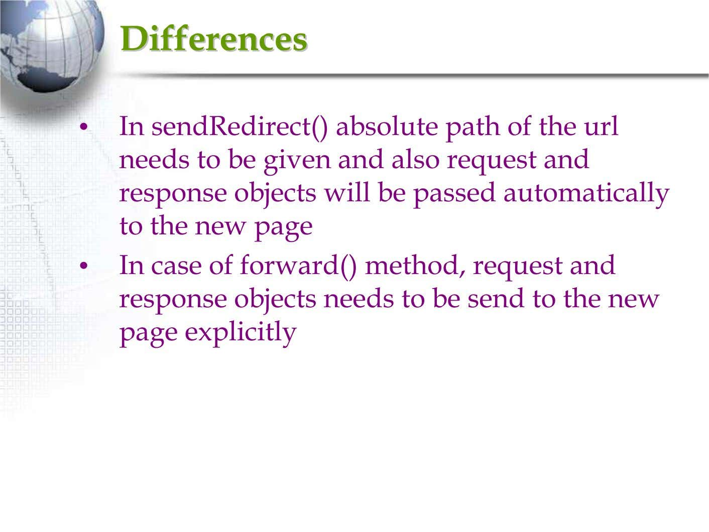 DifferencesDifferences • In sendRedirect() absolute path of the url needs to be given and also