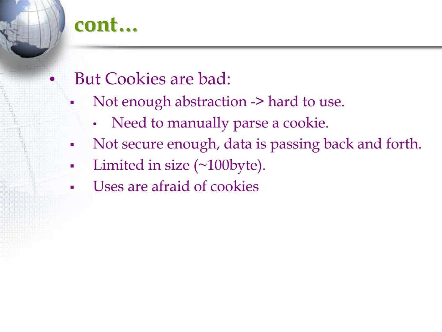 contcont…… • But Cookies are bad: Not enough abstraction -> hard to use. Need to