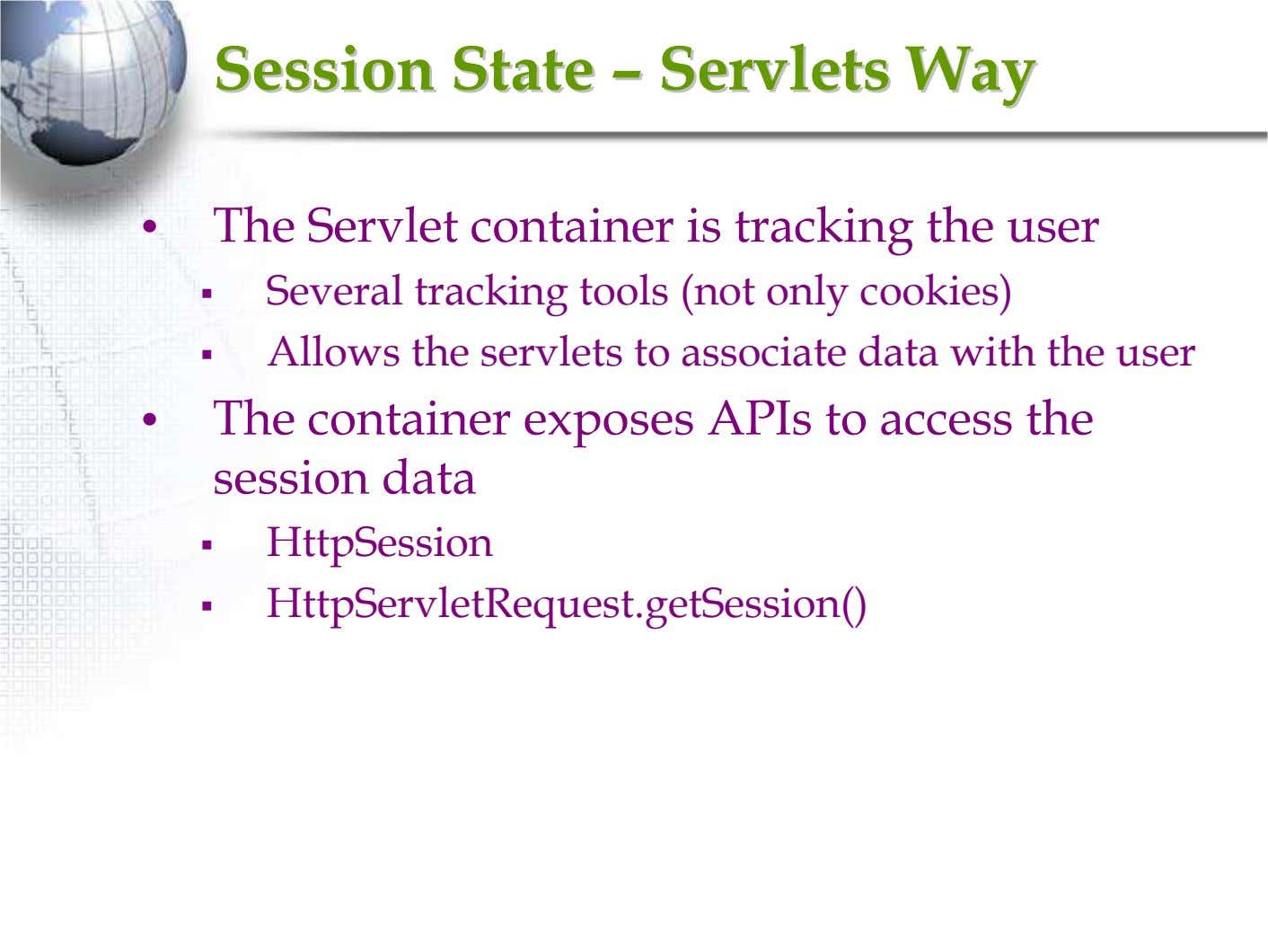SessionSession StateState –– ServletsServlets WayWay • The Servlet container is tracking the user Several tracking