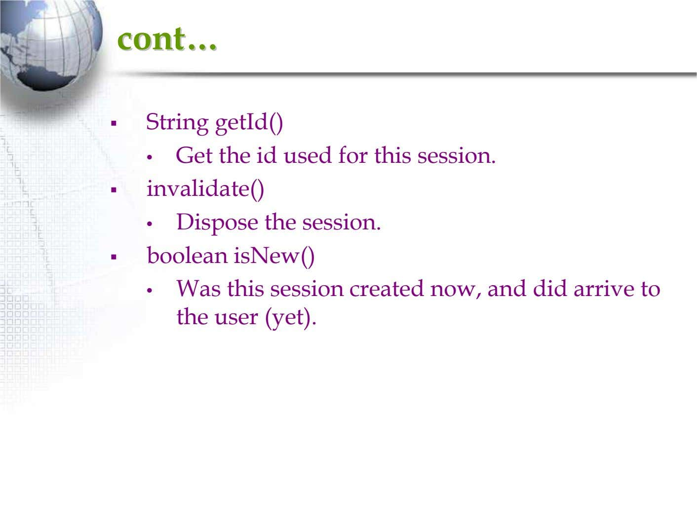 contcont…… String getId() • Get the id used for this session. invalidate() • Dispose the
