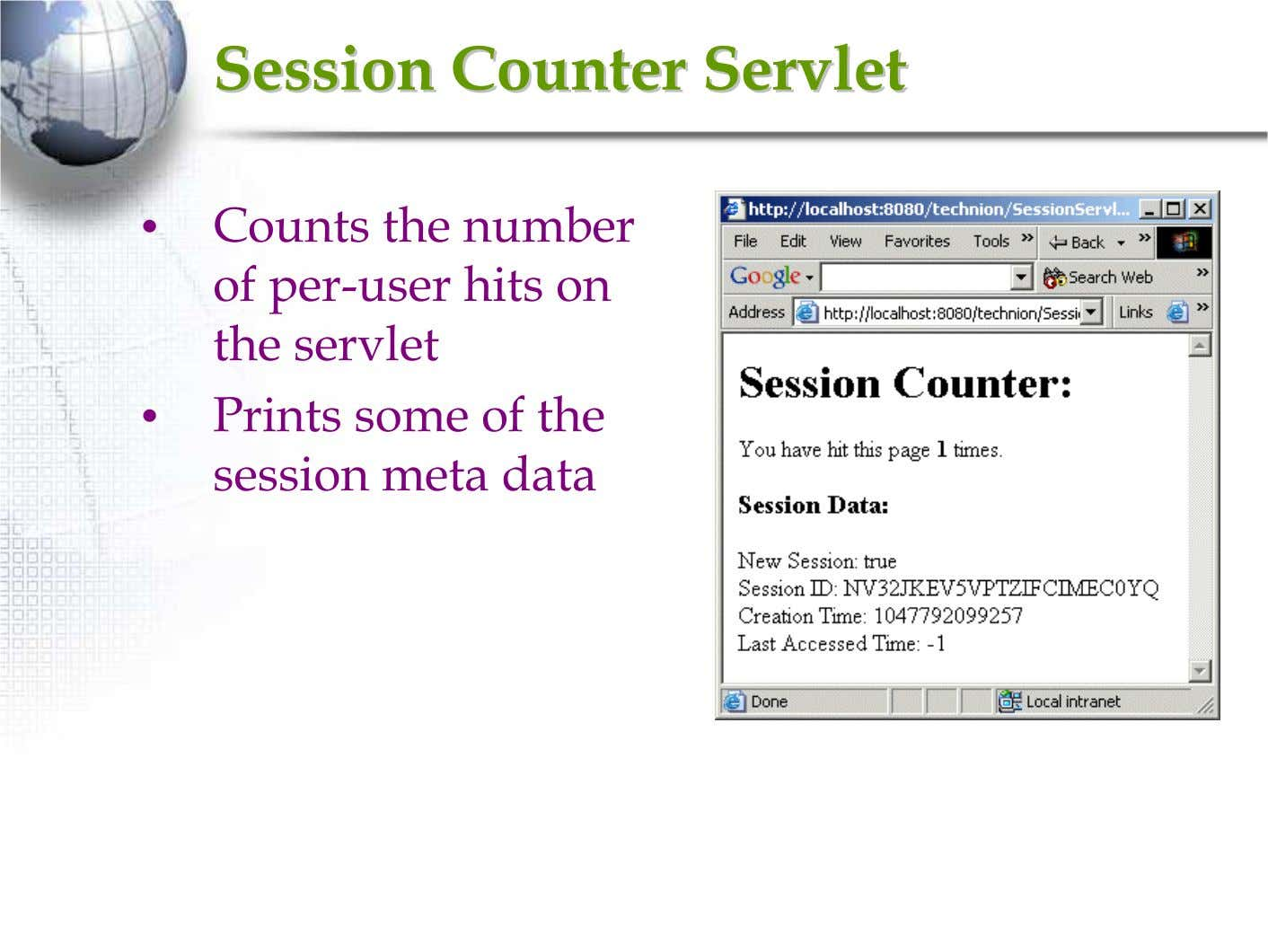 SessionSession CounterCounter ServletServlet • Counts the number of per-user hits on the servlet • Prints