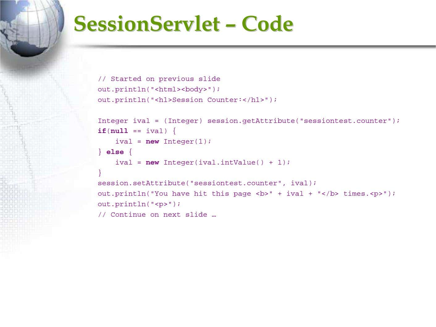 SessionServletSessionServlet –– CodeCode // Started on previous slide