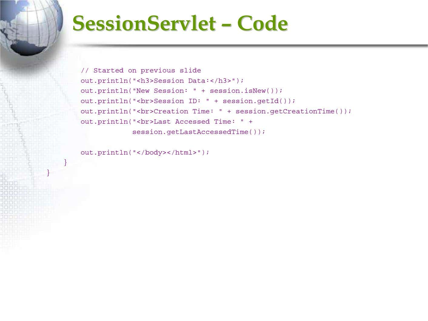 "SessionServletSessionServlet –– CodeCode // Started on previous slide out.println(""<h3>Session"