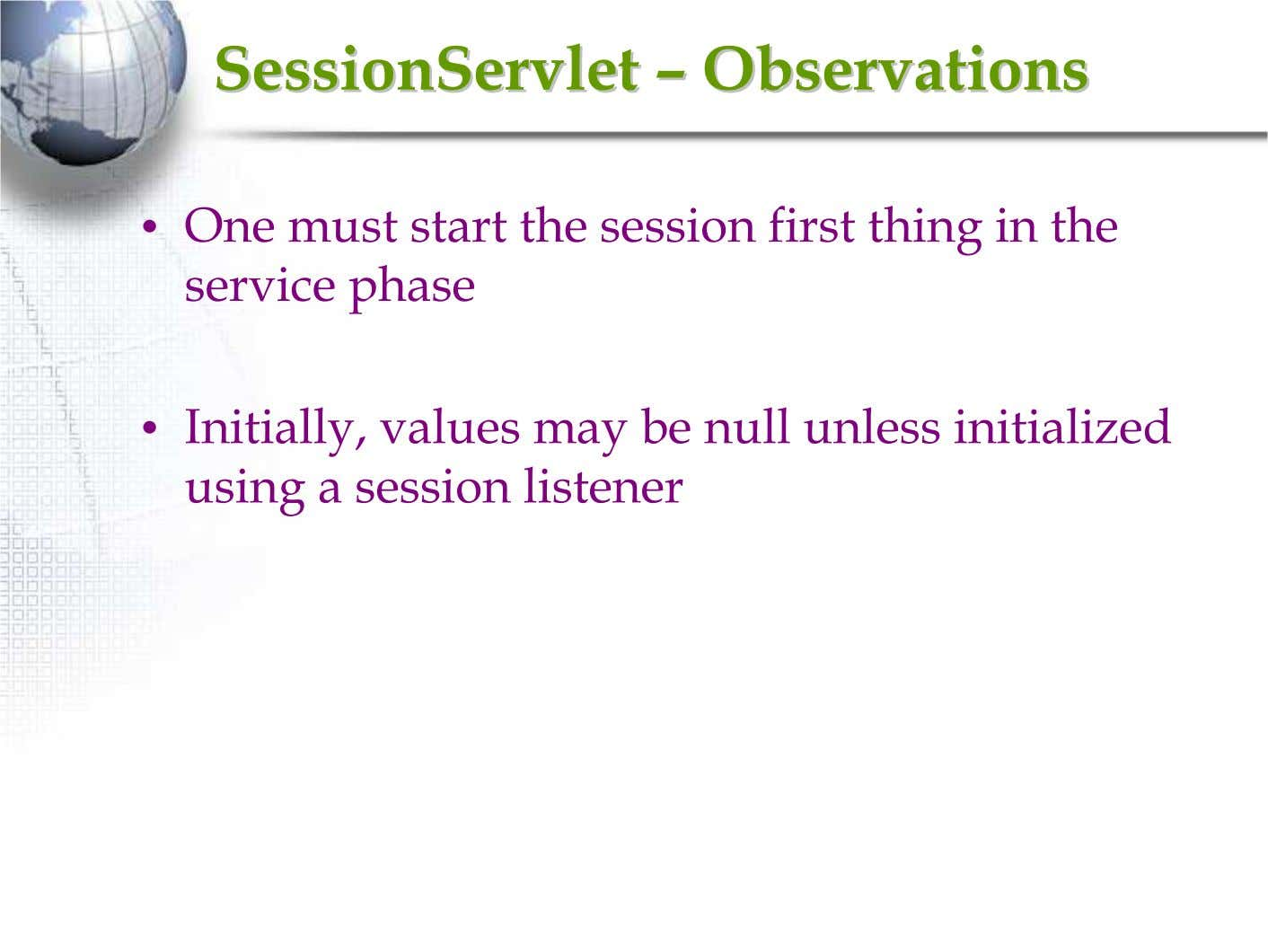 SessionServletSessionServlet –– ObservationsObservations • One must start the session first thing in the service