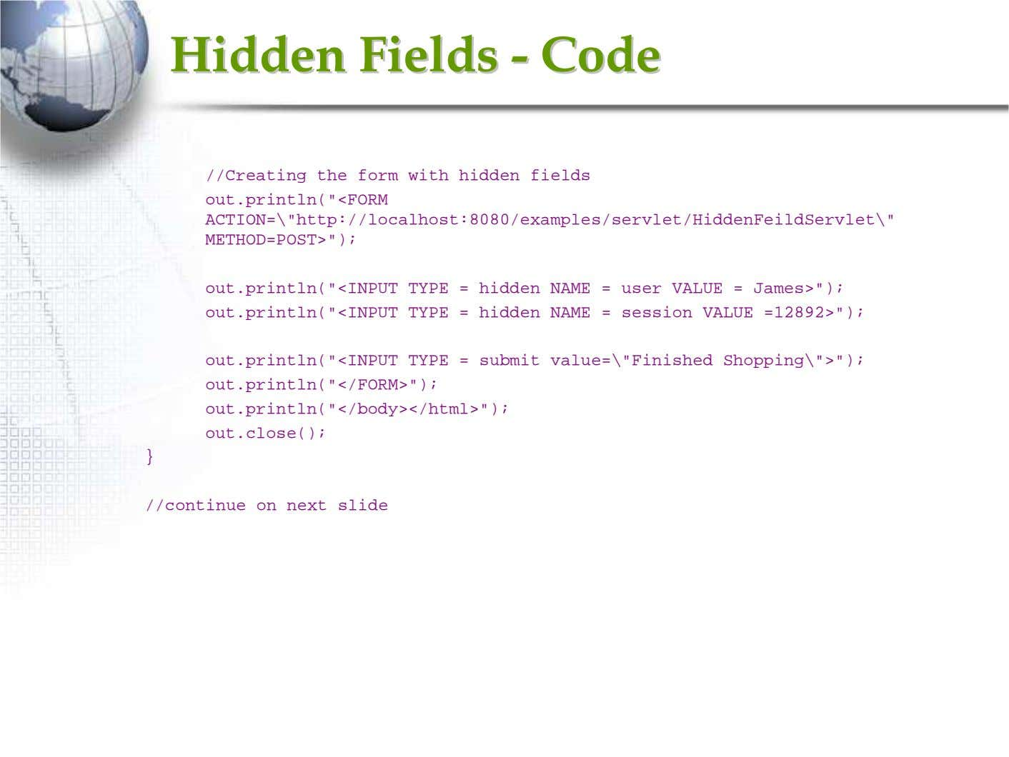 "HiddenHidden FieldsFields -- CodeCode //Creating the form with hidden fields out.println(""<FORM"