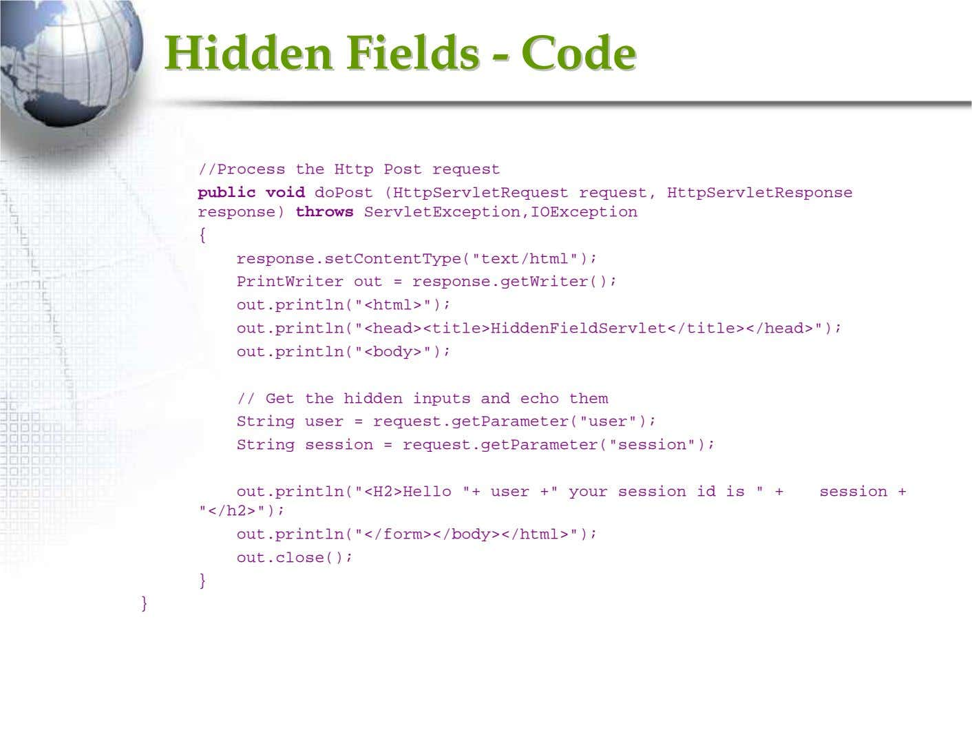 HiddenHidden FieldsFields -- CodeCode //Process the Http Post request public void doPost (HttpServletRequest request,
