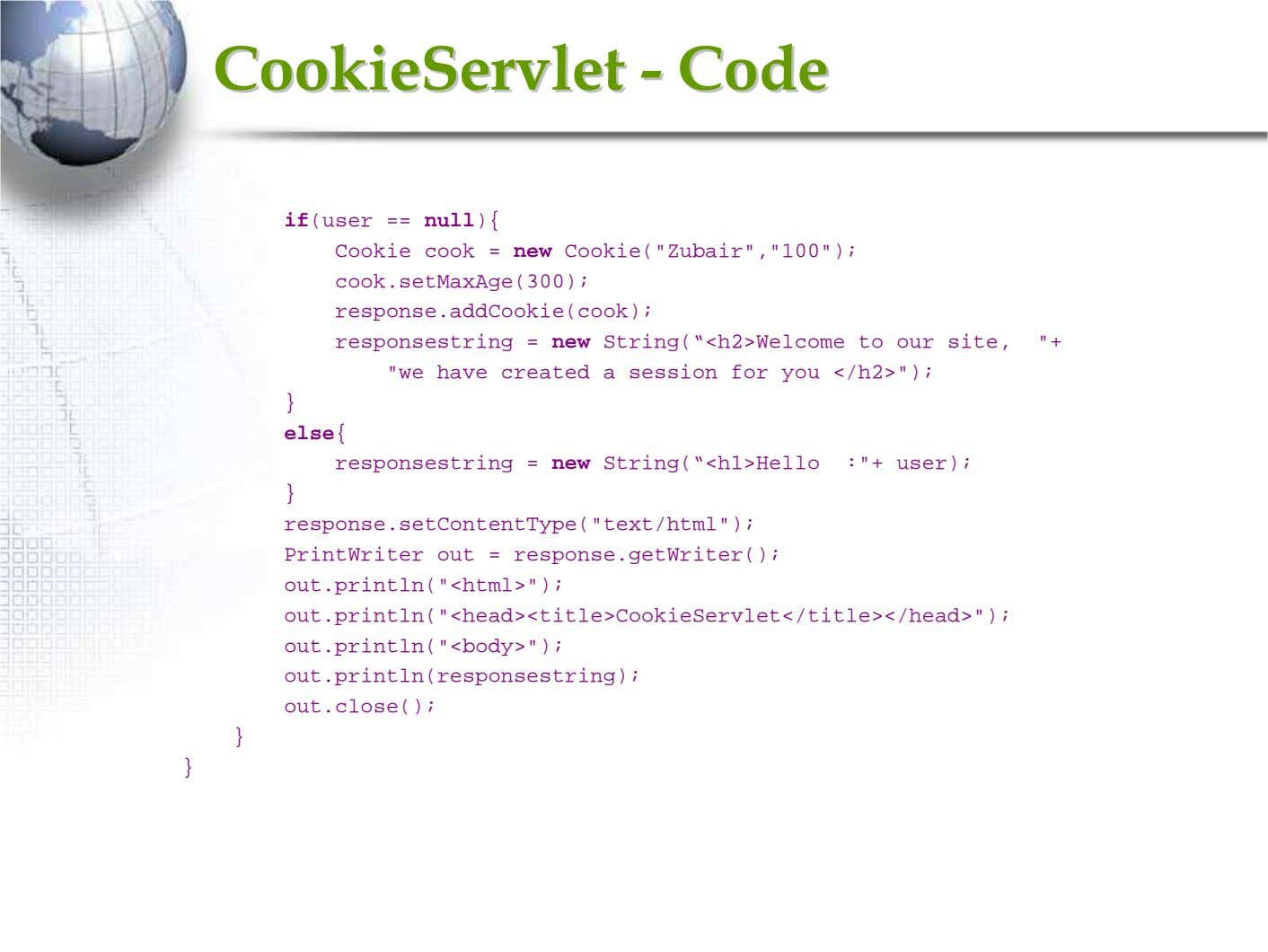 "CookieServletCookieServlet -- CodeCode if(user == null){ Cookie cook = new Cookie(""Zubair"",""100"");"
