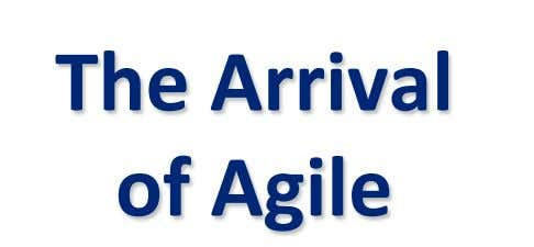 The Arrival of Agile
