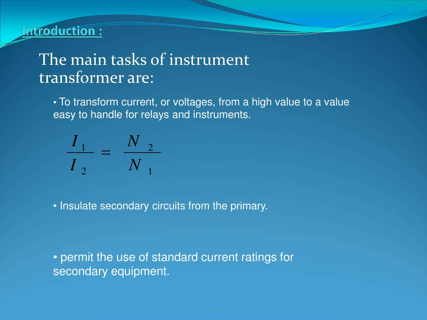 The main tasks of instrument transformer are: • To transform current, or voltages, from a