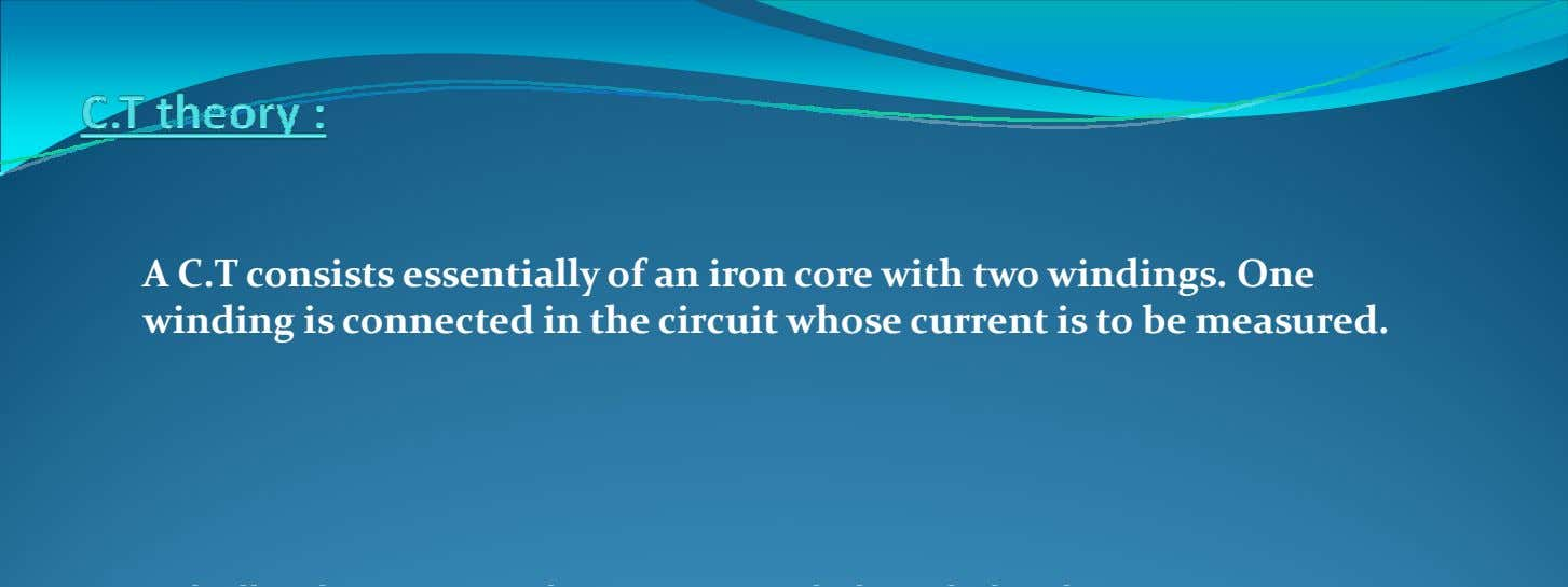 A C.T consists essentially of an iron core with two windings. One winding is connected